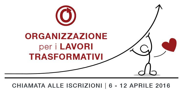 Chiamata alle iscrizioni di Organizzazione per i Lavori Trasformativi, dal 6 al 12 aprile 2016