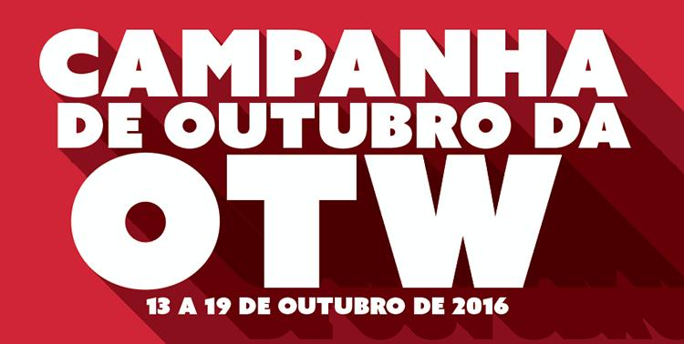 Campanha de outubro da OTW – 13 a 19 de outubro de 2016