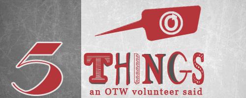 5 Things an OTW Volunteer Said