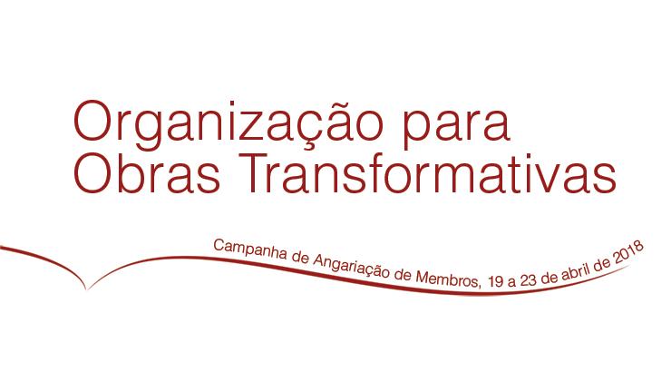 Campanha de Angariação de Membros da Organização para Obras Transformativas, 19-23 abril, 2018