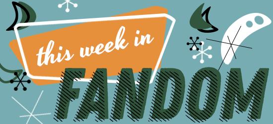 This Week in Fandom by Olivia Riley