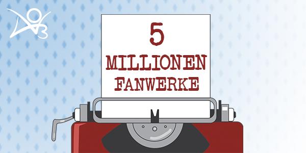 5 Millionen Fanwerke